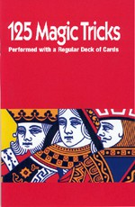 125 Magic Tricks Performed with a Regular Deck of Cards