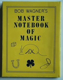 Bob Wagner's Master Notebook of Magic by J.C. Wagner
