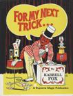 For My Next Trick by Karrell Fox